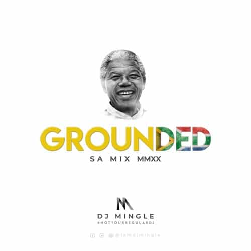 DJ Mingle – Grounded (S.A Mix MMXX)