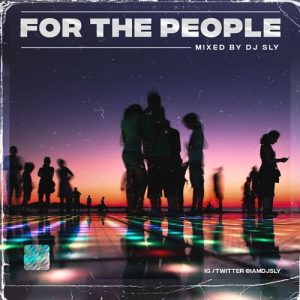 DJ Sly - For The People (MIXTAPE)