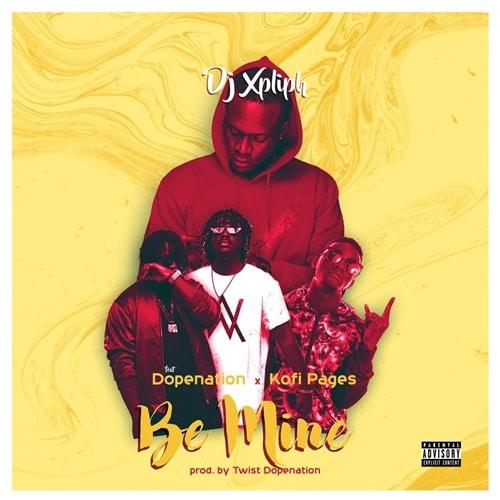 DJ Xpliph – Be Mine (feat. DopeNation x Kofi Pages)