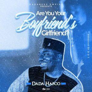 Dada Hafco – Are You Your Boyfriend's Girlfriend
