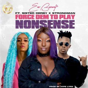 Eno Barony - Force Dem to Play Nonsense (feat. Sister Deborah x Strongman)