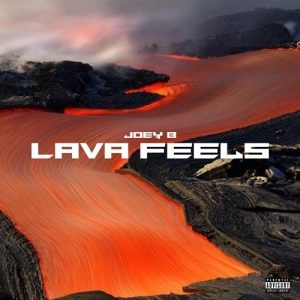 Joey B – Lava Feels