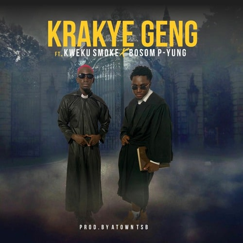 Krakye Geng – Krakye Geng (feat. Kweku Smoke x Bosom P-Yung) (Prod. By Atown TSB)