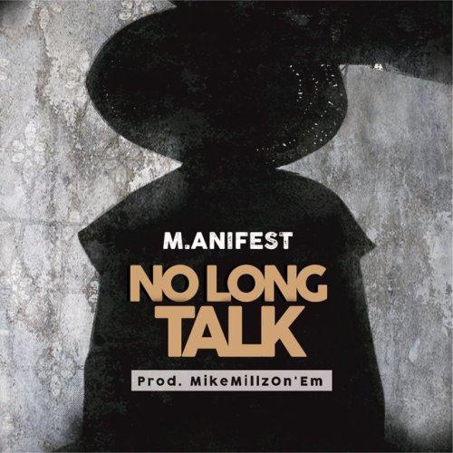 M.anifest – No Long Talk (Prod. By MikeMillzOn'Em)