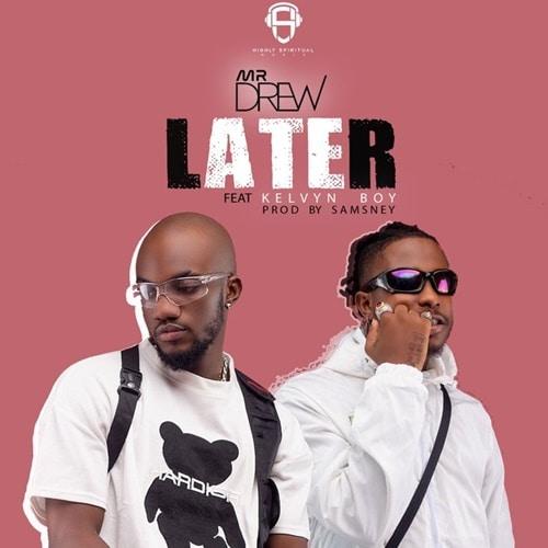 Mr. Drew – Later (feat. Kelvyn Boy) (Prod. By Samsney)