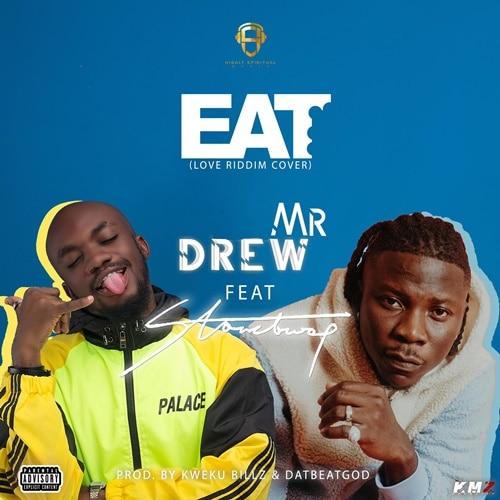 Mr. Drew – Eat (feat. StoneBwoy)(Prod. by Kweku Bills & Dat Beat God)
