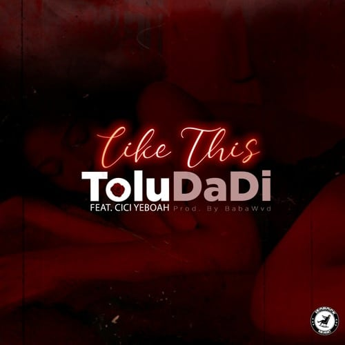 Toludadi – Like This (feat. Cici Yeboah) (Prod. By Babawvd)