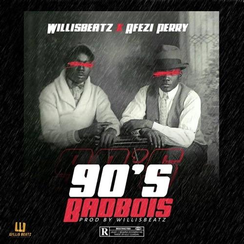 WillisBeatz x Afezi Perry – 90's BadBois (Prod. By WillisBeatz)