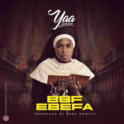 Yaa Jackson – BBF (Ebefa) (Prod. By Beat Monsta)