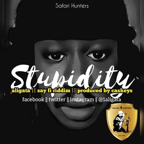 Aligata – Stupidity (Say Fi Riddim) (Prod. By Caskeysonit)