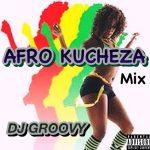 DJ Groovy - Afro Kucheza Mix