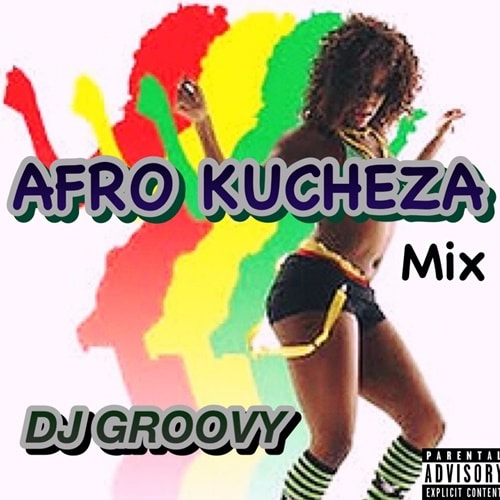 DJ Groovy – Afro Kucheza Mix
