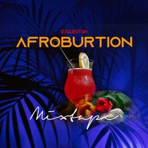 DJ Quest GH - Afroburtion Mixtape