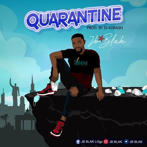 JB Blak – Quarantine (Prod. By DJ Korash)