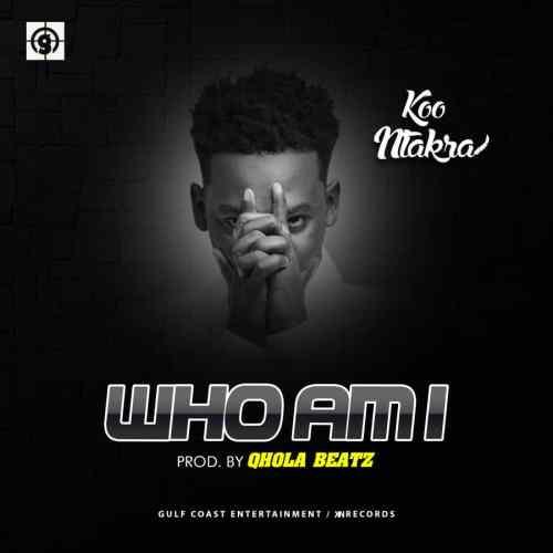 Koo Ntakra – Who Am I (Prod. By Qhola Beatz)