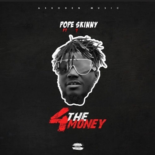 Pope Skinny – 4 The Money (feat. Shatta Wale) (Prod. By Paq)