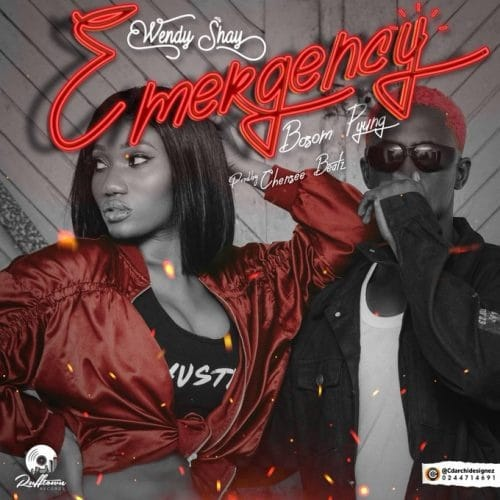 Wendy Shay – Emergency (feat. Bosom P-Yung) (Prod. By Chensee Beatz)