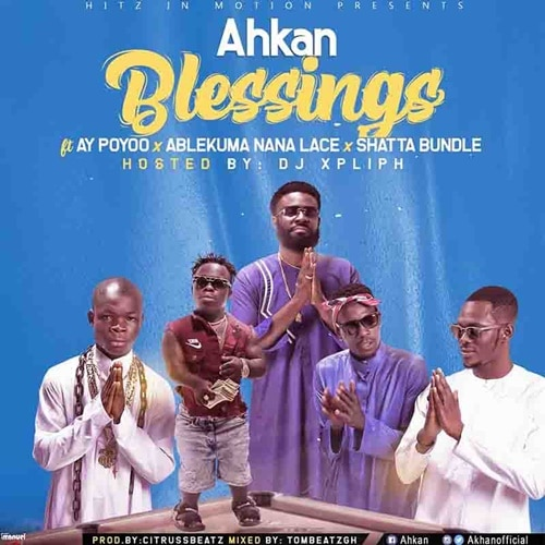 Ahkan – Blessings (feat. AY Poyoo, Ablekuma Nana Lace & Shatta Bundle)