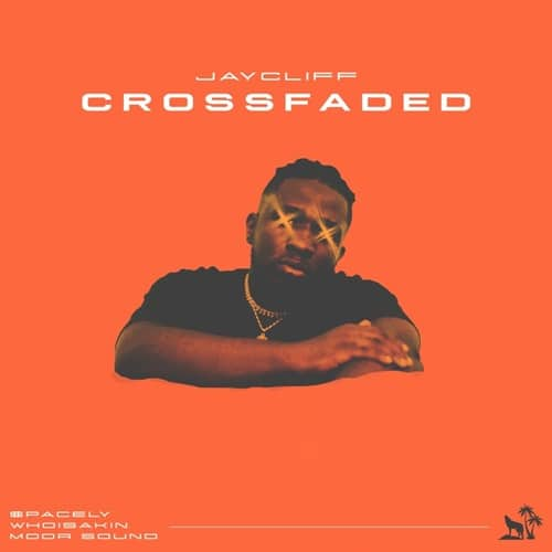 Jay Cliff – Crossfaded (feat. Spacely, WhoIsAkin & MoorSound) (Prod. By MoorSound)