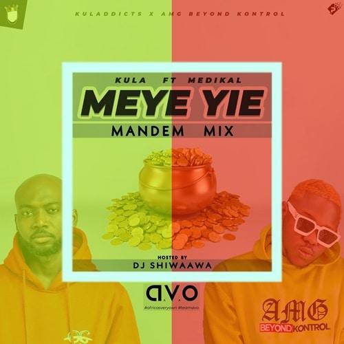 Kula – Meye Yie (Mandem Mix) (feat. Medikal) (Hosted By DJ Shiwaawa)