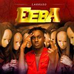 Larruso - Eeba (Prod. By Kraxy Beatz)