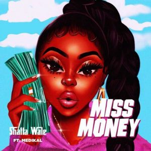 Shatta Wale – Miss Money (feat. Medikal) (Prod. By Beatz Vampire)