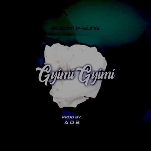 Bosom P-Yung – GyimiGyimii (Prod. By ADB)