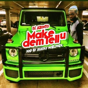 DJ Azonto - Make Dem Tell You (Mixed by Asassey Worldwide)