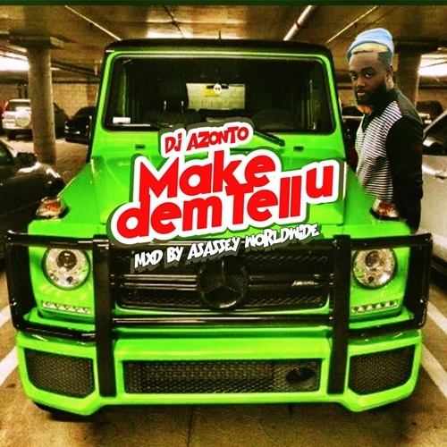 DJ Azonto - Make Dem Tell You
