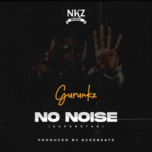 Guru NKZ – No Noise (Superstar) (Prod. By KCee Beatz)