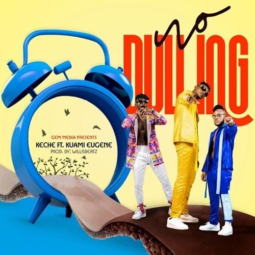 Keche – No Dulling (feat. Kuami Eugene) (Prod. By WillisBeatz)