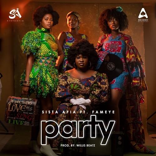 Sista Afia – Party (feat. Fameye) (Prod. By WillisBeatz)