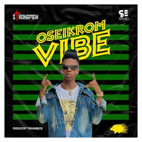 Strongman – Oseikrom Vibe (Prod. By TubhaniMuzik)