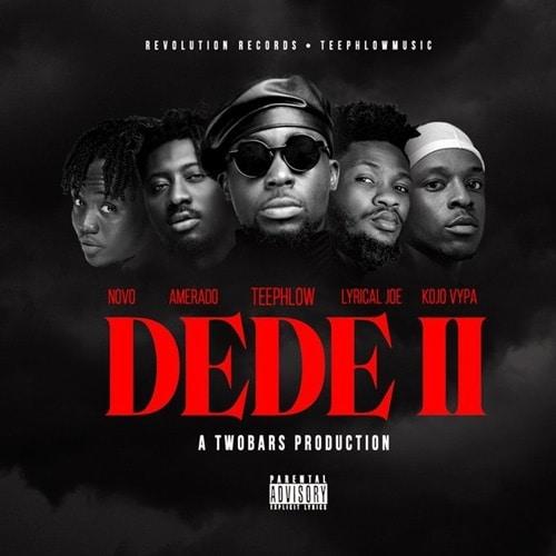 TeePhlow – Dede 2 (feat. Novo, Amerado, Kojo Vypa & Lyrical Joe) (Prod. By TwoBars)