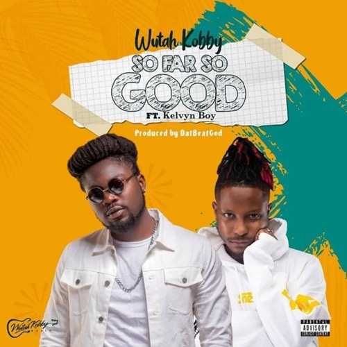 Wutah Kobby – So Far So Good (feat. KelvynBoy) (Prod. By DatBeatGod)