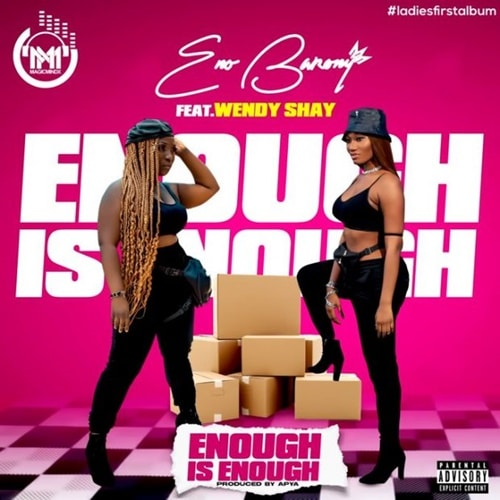 Eno Barony – Enough Is Enough (feat. Wendy Shay) (Prod. By Apya)