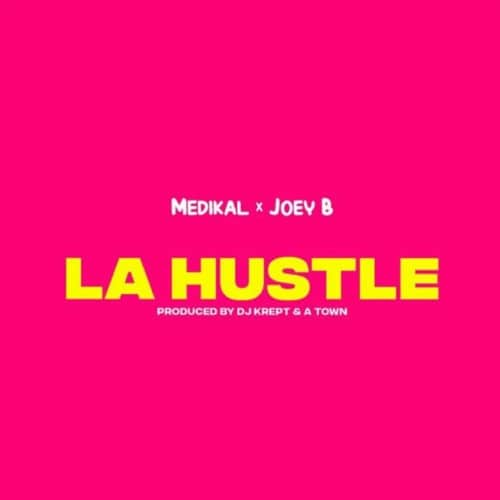 Medikal – La Hustle (feat. Joey B) (Prod. By DJ Krept & Atown TSB)