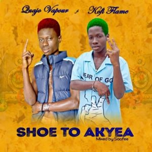 Qwajo Vapour - Shoe To Akyea (feat Kofi Flame) (Prod. By Saafee)