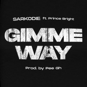 Sarkodie – Gimme Way (feat. Prince Bright) (Prod. By Pee GH)