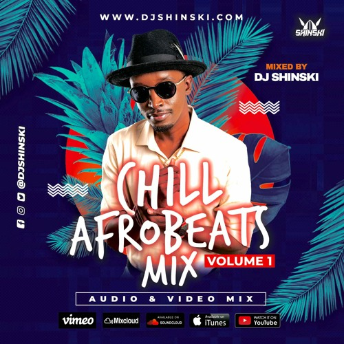 DJ Shinski – Chill Afrobeat Naija Mix Vol 1