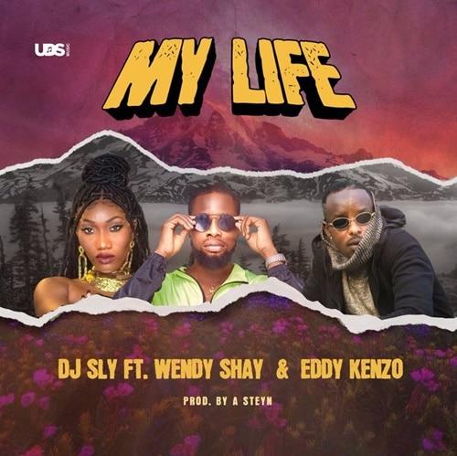 DJ Sly – My Life (feat. Wendy Shay & Eddy Kenzo) (Prod. By a SteyN)