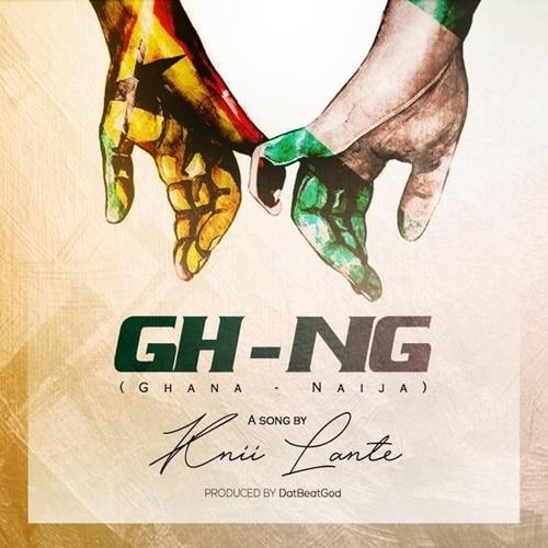 Knii Lante – Ghana Naija (Prod. By DatBeatGod)