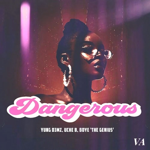 Yung D3mz, Uche B, Boye 'The Genius' – Dangerous
