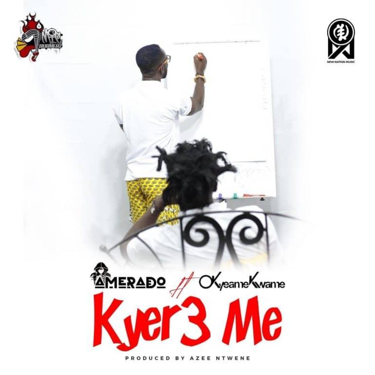 Amerado – Kyer3 Me (feat. Okyeame Kwame) (Prod. By Azee Burner)