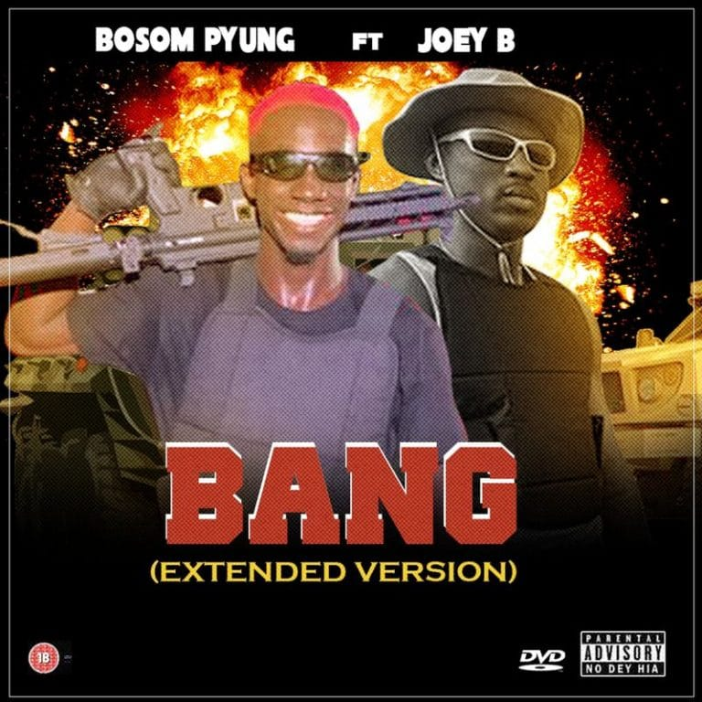 Bosom P-Yung – Bang Extented Version (feat. Joey B) (Prod. By Atown Tsb)