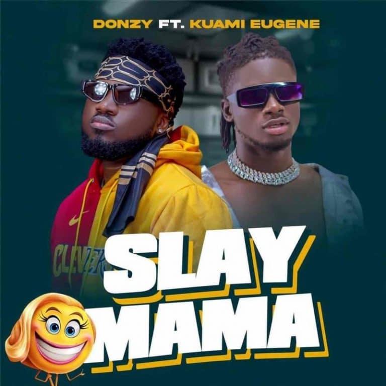 Donzy – Slay Mama (feat. Kuami Eugene)