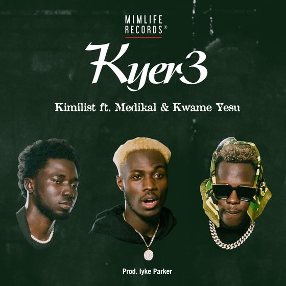 Kimilist – Kyer3 (feat Medikal & Kwame Yesu)