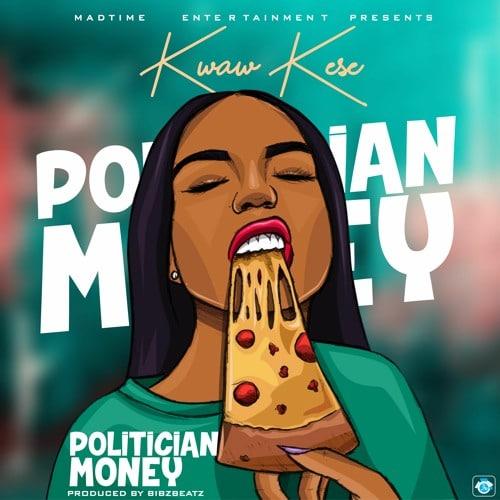 Kwaw Kese – Politician Money (Prod. By BibzBeatz)