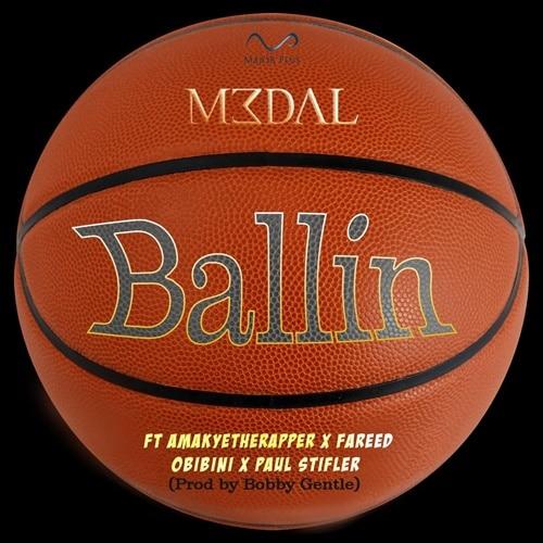 M3dal – Ballin (CLEAN) (feat. AmakyeTheRapper , Fareed, Obibini, Paul Stifler) (Prod. By Bobby Gentle)