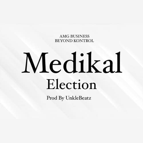 Medikal – Elections (Prod. by Unkle Beatz)